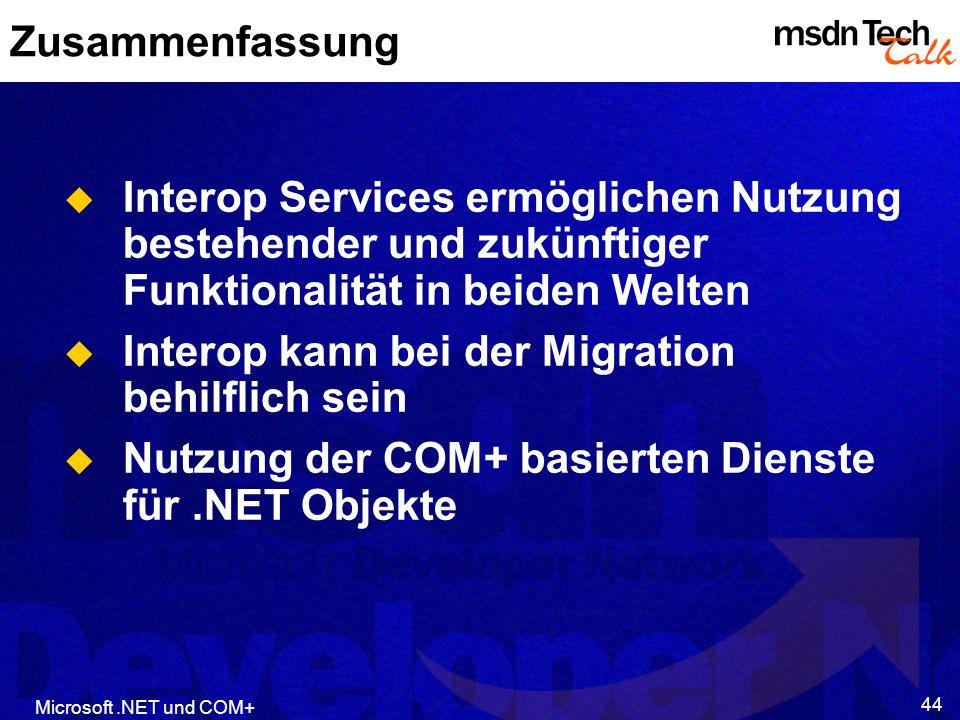 Microsoft.NET und COM+ 44 Zusammenfassung Interop Services ermöglichen Nutzung bestehender und zukünftiger Funktionalität in beiden Welten Interop kan