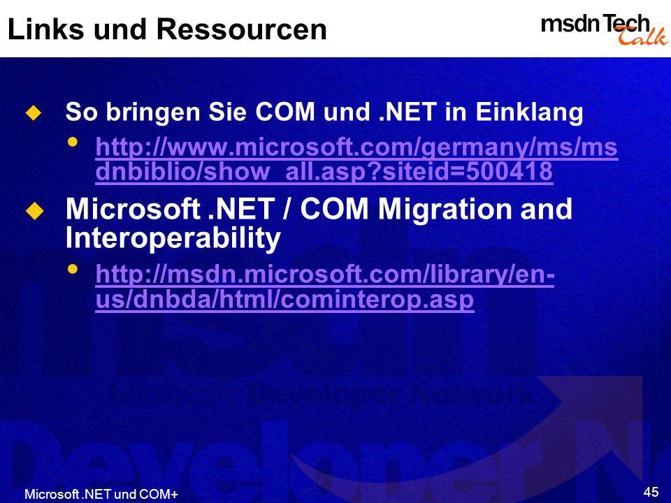 Microsoft.NET und COM+ 45 Links und Ressourcen So bringen Sie COM und.NET in Einklang http://www.microsoft.com/germany/ms/ms dnbiblio/show_all.asp?sit