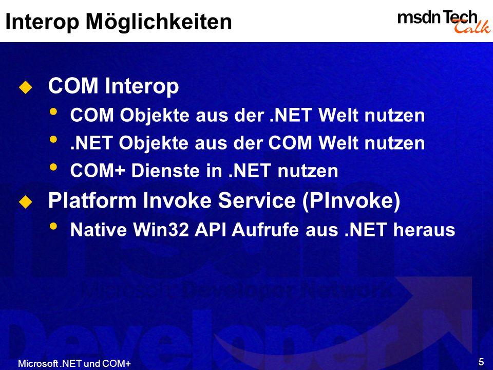 Microsoft.NET und COM+ 26 Datentypen Umwandlung DATESystem.DateTime BSTRSystem.String Safearray( int )Int[] OLECOLORSystem.Drawing.Color CURRENCYSystem.Decimal VariantSystem.Object Interface Foo Coclass FooClass Foo
