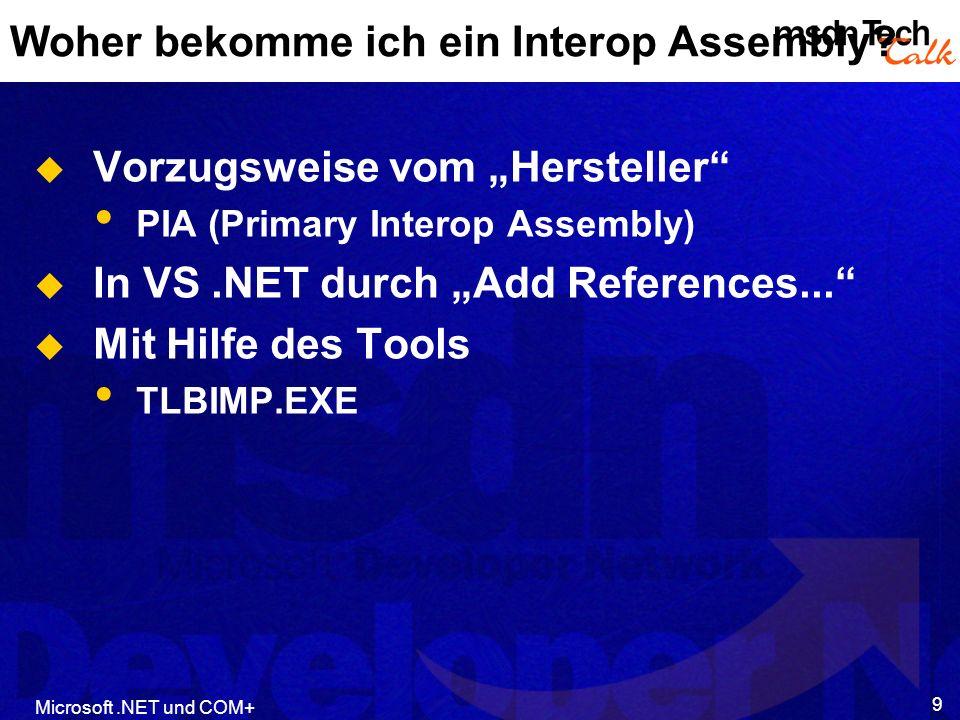 Microsoft.NET und COM+ 9 Woher bekomme ich ein Interop Assembly? Vorzugsweise vom Hersteller PIA (Primary Interop Assembly) In VS.NET durch Add Refere