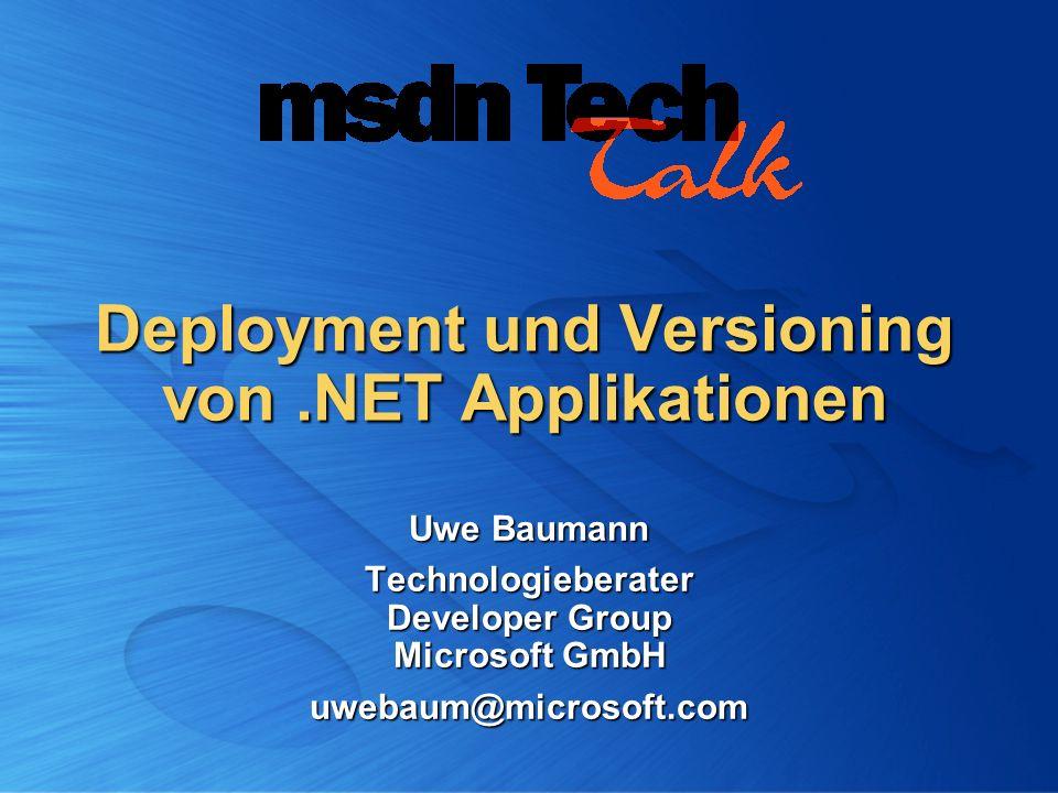 Deployment und Versioning von.NET Applikationen Uwe Baumann Technologieberater Developer Group Microsoft GmbH uwebaum@microsoft.com