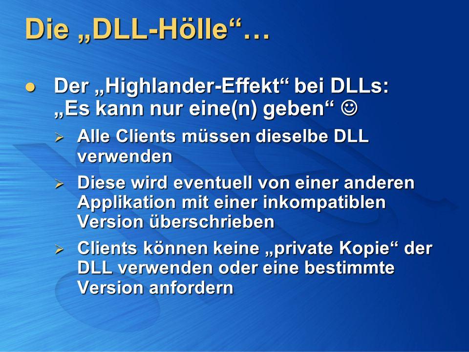Die DLL-Hölle… Der Highlander-Effekt bei DLLs: Es kann nur eine(n) geben Der Highlander-Effekt bei DLLs: Es kann nur eine(n) geben Alle Clients müssen