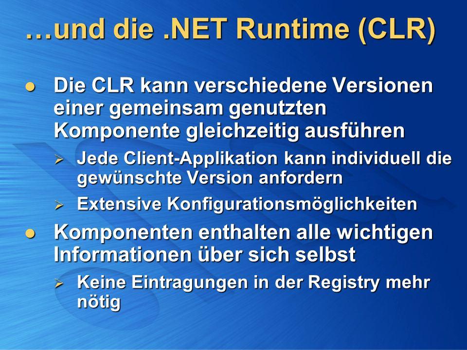 …und die.NET Runtime (CLR) Die CLR kann verschiedene Versionen einer gemeinsam genutzten Komponente gleichzeitig ausführen Die CLR kann verschiedene V