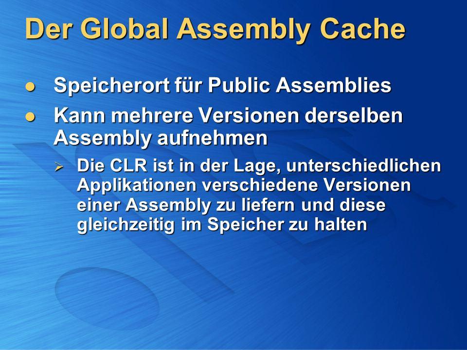 Der Global Assembly Cache Speicherort für Public Assemblies Speicherort für Public Assemblies Kann mehrere Versionen derselben Assembly aufnehmen Kann