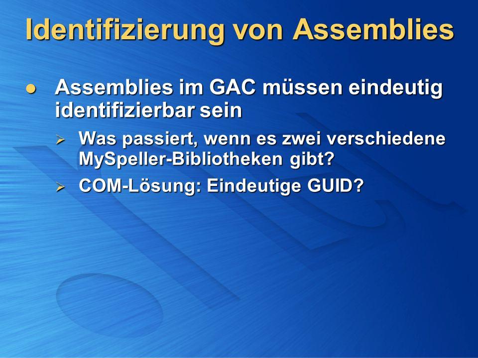 Identifizierung von Assemblies Assemblies im GAC müssen eindeutig identifizierbar sein Assemblies im GAC müssen eindeutig identifizierbar sein Was pas