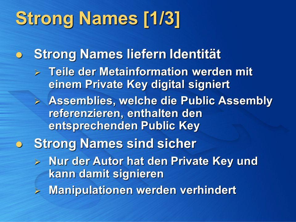 Strong Names [1/3] Strong Names liefern Identität Strong Names liefern Identität Teile der Metainformation werden mit einem Private Key digital signie