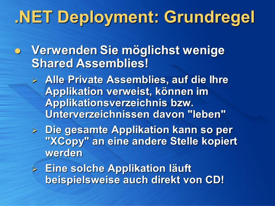 .NET Deployment: Grundregel Verwenden Sie möglichst wenige Shared Assemblies! Verwenden Sie möglichst wenige Shared Assemblies! Alle Private Assemblie