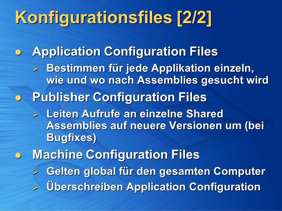 Konfigurationsfiles [2/2] Application Configuration Files Application Configuration Files Bestimmen für jede Applikation einzeln, wie und wo nach Asse