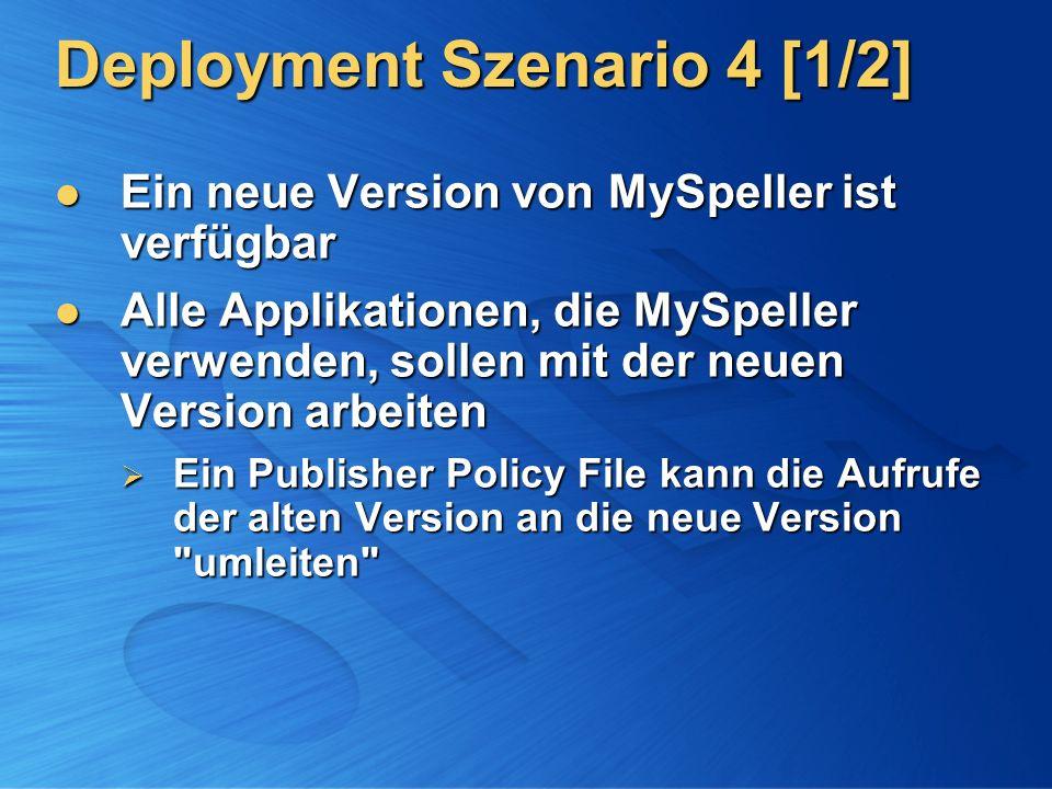 Deployment Szenario 4 [1/2] Ein neue Version von MySpeller ist verfügbar Ein neue Version von MySpeller ist verfügbar Alle Applikationen, die MySpelle