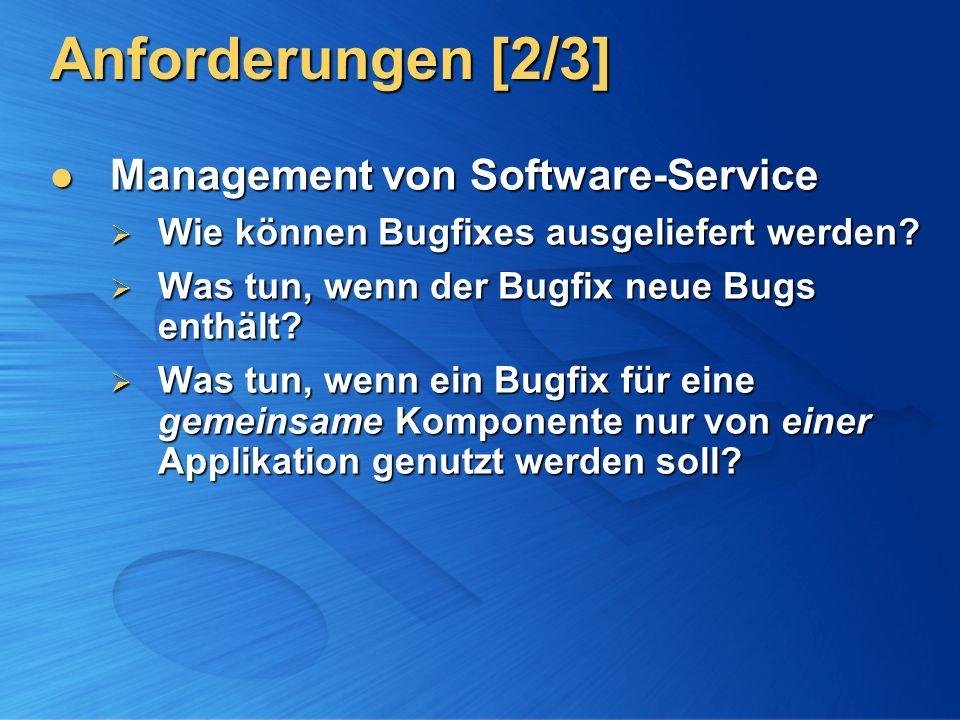 Anforderungen [2/3] Management von Software-Service Management von Software-Service Wie können Bugfixes ausgeliefert werden? Wie können Bugfixes ausge