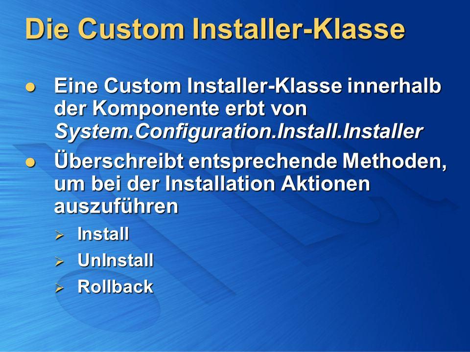 Die Custom Installer-Klasse Eine Custom Installer-Klasse innerhalb der Komponente erbt von System.Configuration.Install.Installer Eine Custom Installe