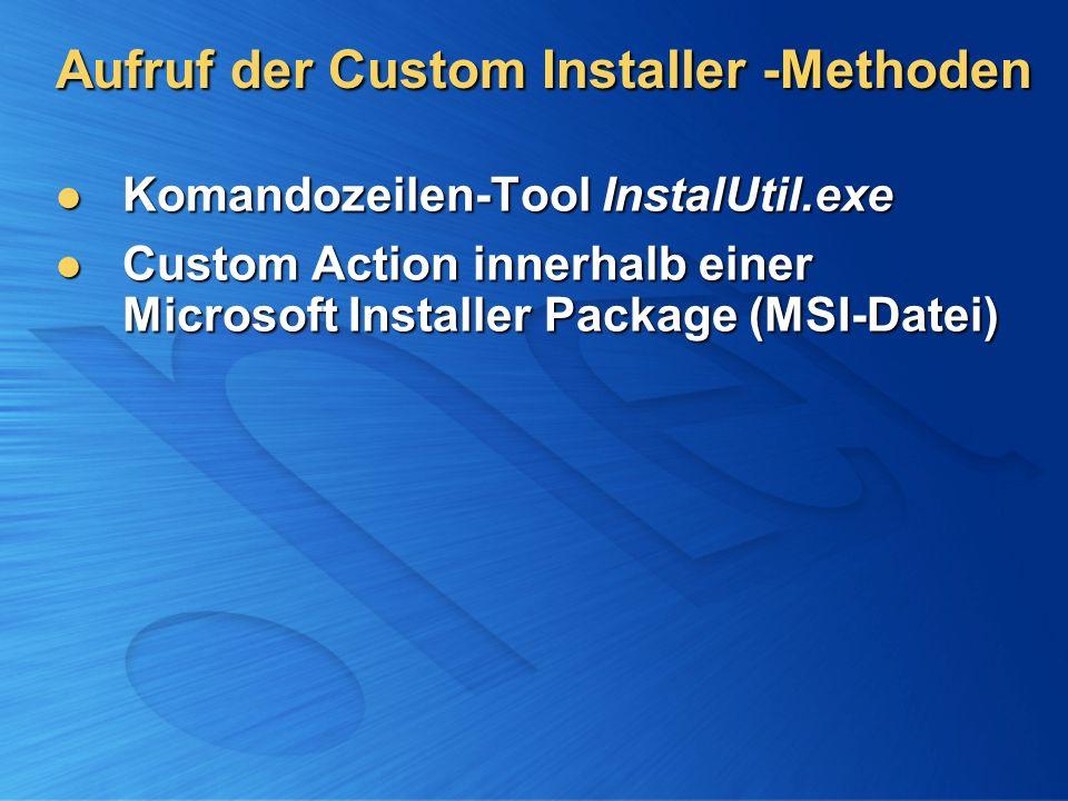 Aufruf der Custom Installer -Methoden Komandozeilen-Tool InstalUtil.exe Komandozeilen-Tool InstalUtil.exe Custom Action innerhalb einer Microsoft Inst