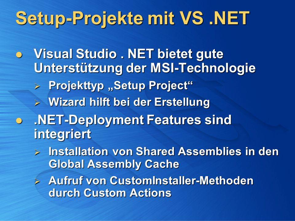 Setup-Projekte mit VS.NET Visual Studio. NET bietet gute Unterstützung der MSI-Technologie Visual Studio. NET bietet gute Unterstützung der MSI-Techno