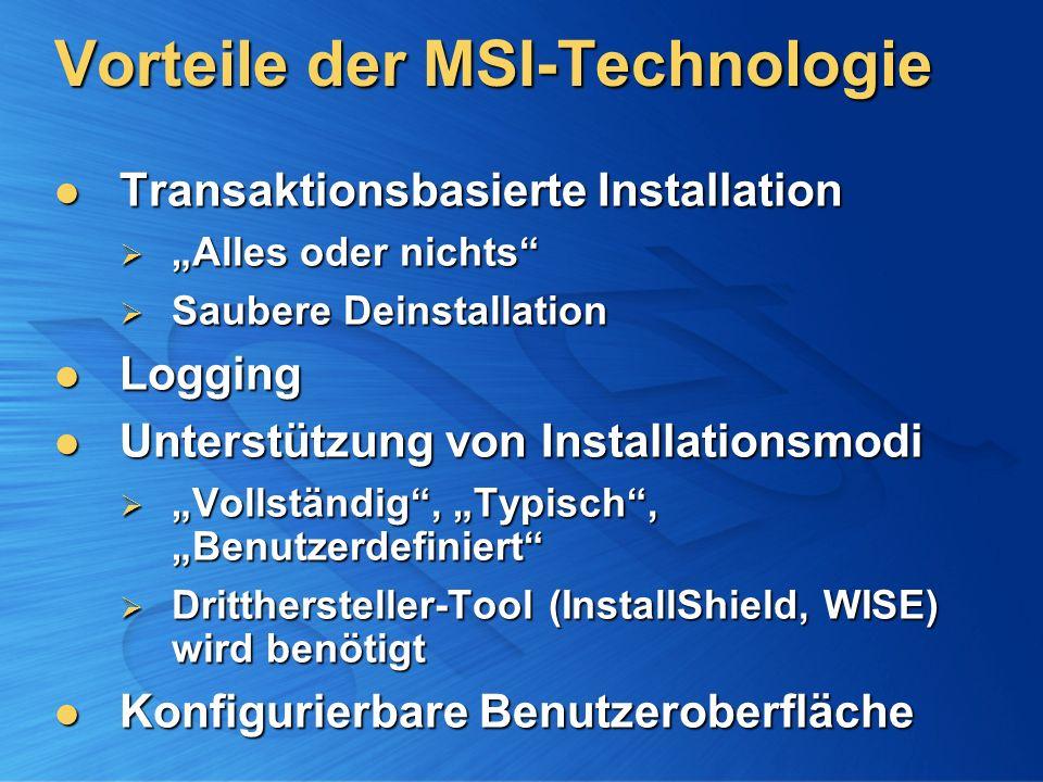 Vorteile der MSI-Technologie Transaktionsbasierte Installation Transaktionsbasierte Installation Alles oder nichts Alles oder nichts Saubere Deinstall