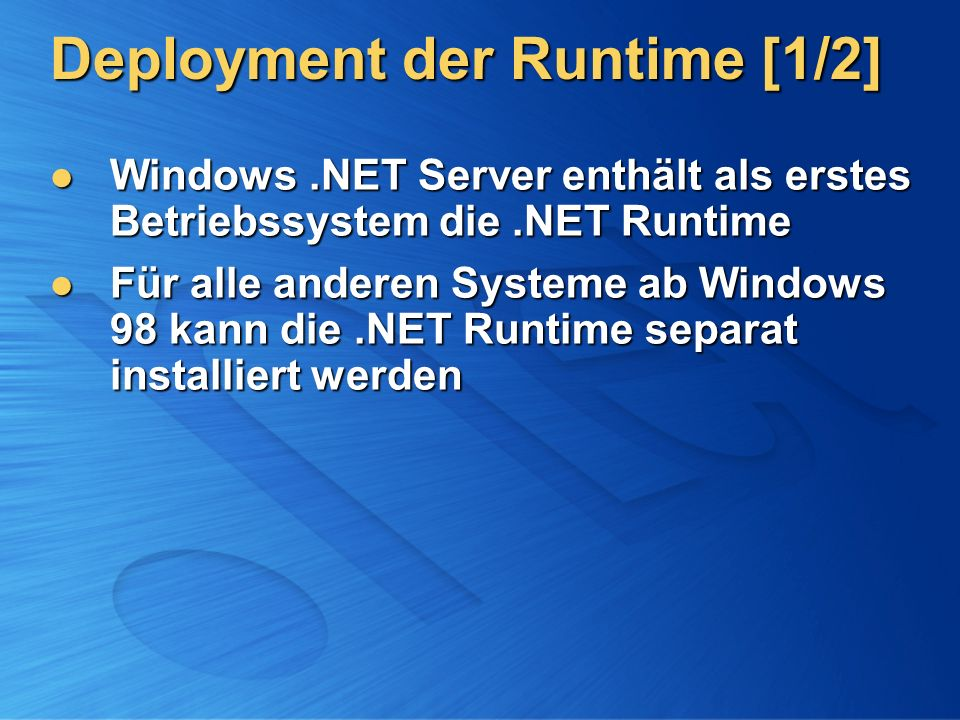 Deployment der Runtime [1/2] Windows.NET Server enthält als erstes Betriebssystem die.NET Runtime Windows.NET Server enthält als erstes Betriebssystem