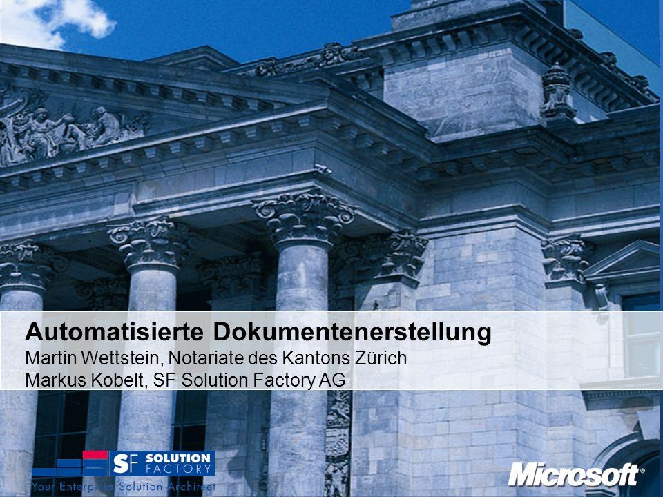Automatisierte Dokumentenerstellung Martin Wettstein, Notariate des Kantons Zürich Markus Kobelt, SF Solution Factory AG