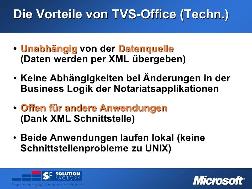 Die Vorteile von TVS-Office (Techn.) Unabhängig von der Datenquelle (Daten werden per XML übergeben)Unabhängig von der Datenquelle (Daten werden per X