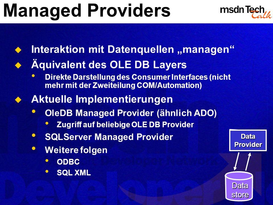 Managed Providers Interaktion mit Datenquellen managen Äquivalent des OLE DB Layers Direkte Darstellung des Consumer Interfaces (nicht mehr mit der Zw