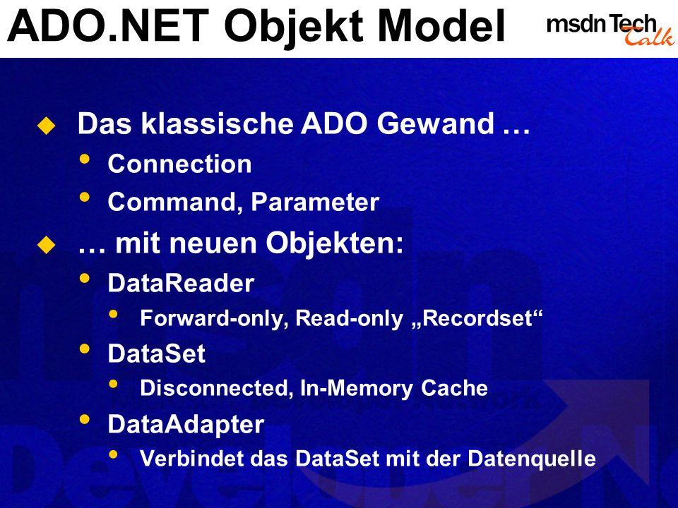 ADO.NET Objekt Model Das klassische ADO Gewand … Connection Command, Parameter … mit neuen Objekten: DataReader Forward-only, Read-only Recordset Data