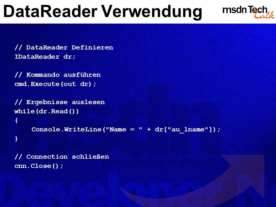 // DataReader Definieren IDataReader dr; // Kommando ausführen cmd.Execute(out dr); // Ergebnisse auslesen while(dr.Read()) { Console.WriteLine(