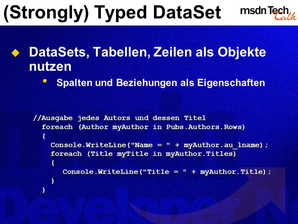 (Strongly) Typed DataSet DataSets, Tabellen, Zeilen als Objekte nutzen Spalten und Beziehungen als Eigenschaften //Ausgabe jedes Autors und dessen Tit