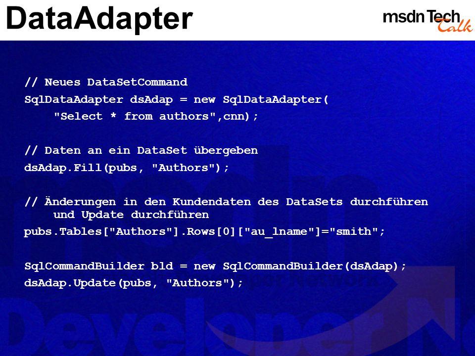 DataAdapter // Neues DataSetCommand SqlDataAdapter dsAdap = new SqlDataAdapter(