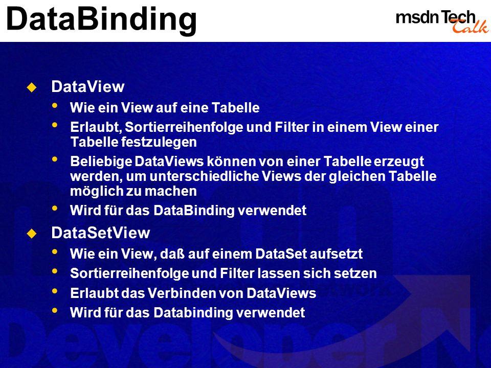 DataBinding DataView Wie ein View auf eine Tabelle Erlaubt, Sortierreihenfolge und Filter in einem View einer Tabelle festzulegen Beliebige DataViews