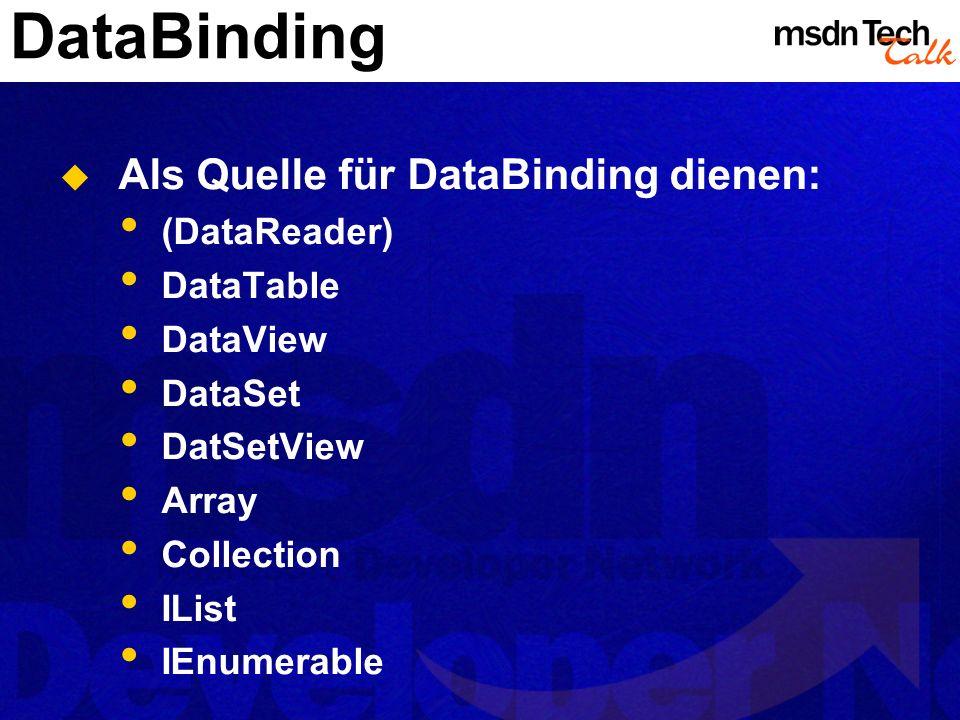 DataBinding Als Quelle für DataBinding dienen: (DataReader) DataTable DataView DataSet DatSetView Array Collection IList IEnumerable