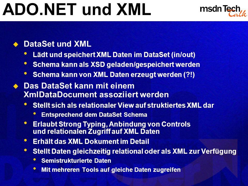 ADO.NET und XML DataSet und XML Lädt und speichert XML Daten im DataSet (in/out) Schema kann als XSD geladen/gespeichert werden Schema kann von XML Da