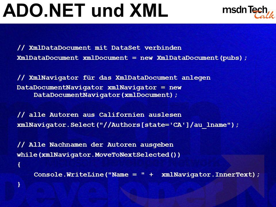 ADO.NET und XML // XmlDataDocument mit DataSet verbinden XmlDataDocument xmlDocument = new XmlDataDocument(pubs); // XmlNavigator für das XmlDataDocum