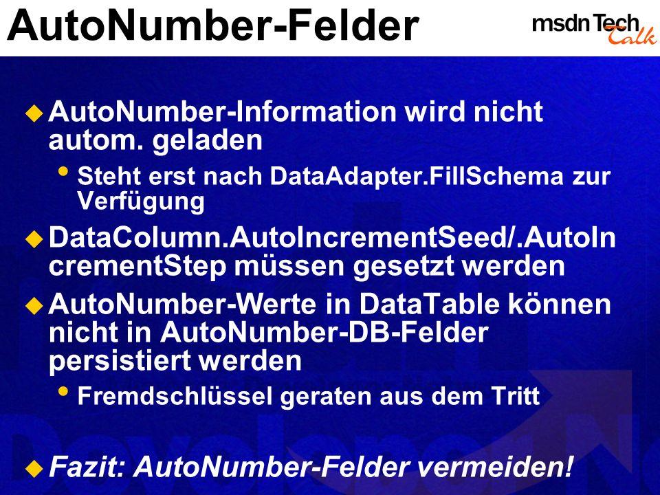 AutoNumber-Felder AutoNumber-Information wird nicht autom. geladen Steht erst nach DataAdapter.FillSchema zur Verfügung DataColumn.AutoIncrementSeed/.