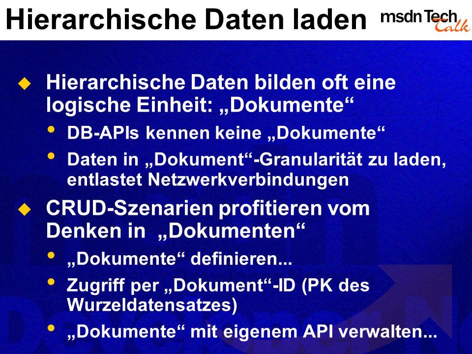 Hierarchische Daten laden Hierarchische Daten bilden oft eine logische Einheit: Dokumente DB-APIs kennen keine Dokumente Daten in Dokument-Granularitä