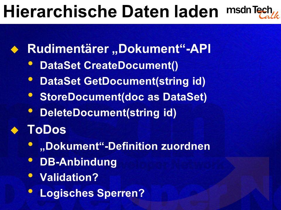 Hierarchische Daten laden Rudimentärer Dokument-API DataSet CreateDocument() DataSet GetDocument(string id) StoreDocument(doc as DataSet) DeleteDocume