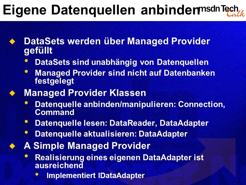 Eigene Datenquellen anbinden DataSets werden über Managed Provider gefüllt DataSets sind unabhängig von Datenquellen Managed Provider sind nicht auf D