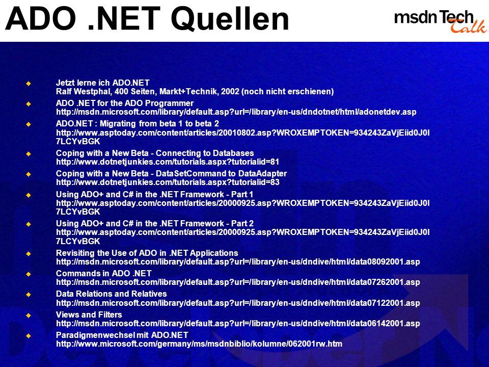 ADO.NET Quellen Jetzt lerne ich ADO.NET Ralf Westphal, 400 Seiten, Markt+Technik, 2002 (noch nicht erschienen) ADO.NET for the ADO Programmer http://m