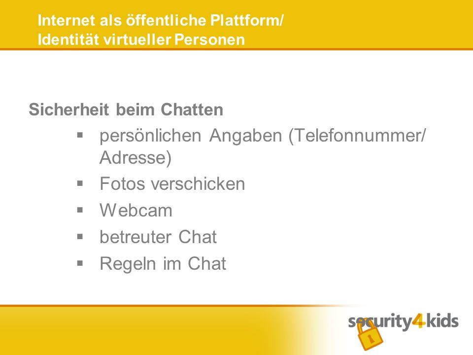 Internet als öffentliche Plattform/ Identität virtueller Personen Sicherheit beim Chatten persönlichen Angaben (Telefonnummer/ Adresse) Fotos verschicken Webcam betreuter Chat Regeln im Chat