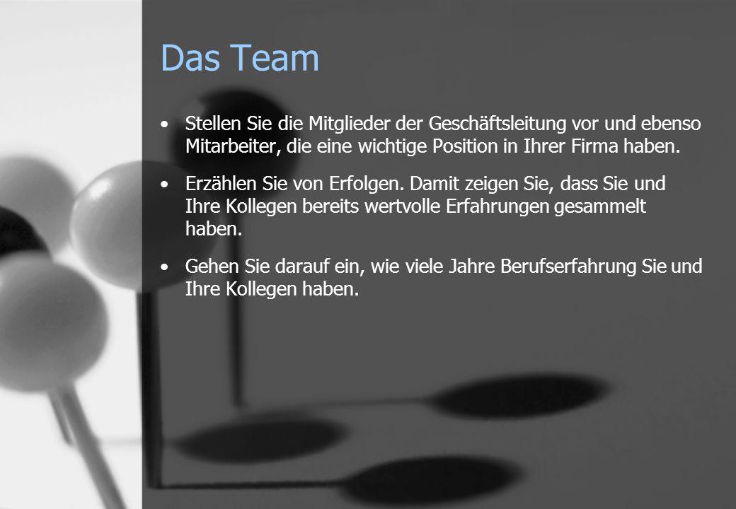 Das Team Stellen Sie die Mitglieder der Geschäftsleitung vor und ebenso Mitarbeiter, die eine wichtige Position in Ihrer Firma haben. Erzählen Sie von