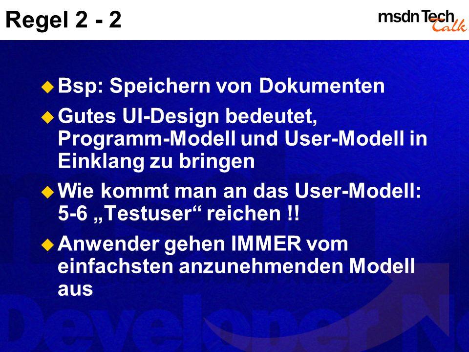 Regel 2 - 2 Bsp: Speichern von Dokumenten Gutes UI-Design bedeutet, Programm-Modell und User-Modell in Einklang zu bringen Wie kommt man an das User-Modell: 5-6 Testuser reichen !.