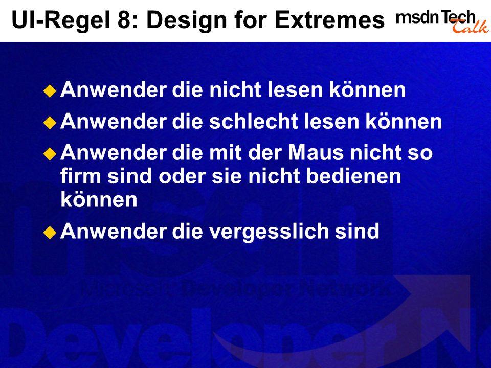 UI-Regel 8: Design for Extremes Anwender die nicht lesen können Anwender die schlecht lesen können Anwender die mit der Maus nicht so firm sind oder sie nicht bedienen können Anwender die vergesslich sind