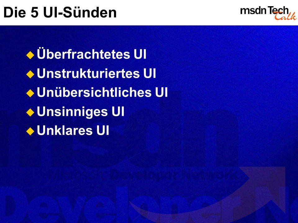 Die 5 UI-Sünden Überfrachtetes UI Unstrukturiertes UI Unübersichtliches UI Unsinniges UI Unklares UI