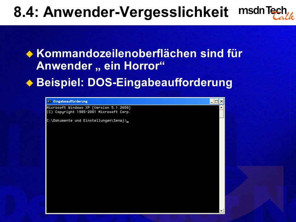 8.4: Anwender-Vergesslichkeit Kommandozeilenoberflächen sind für Anwender ein Horror Beispiel: DOS-Eingabeaufforderung