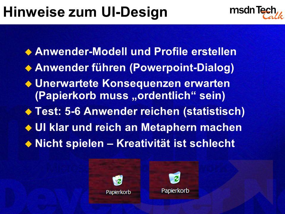 Hinweise zum UI-Design Anwender-Modell und Profile erstellen Anwender führen (Powerpoint-Dialog) Unerwartete Konsequenzen erwarten (Papierkorb muss ordentlich sein) Test: 5-6 Anwender reichen (statistisch) UI klar und reich an Metaphern machen Nicht spielen – Kreativität ist schlecht