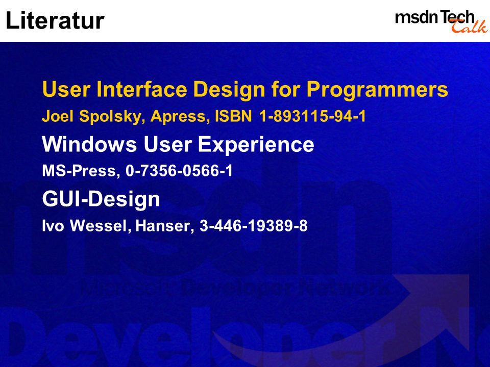 Literatur User Interface Design for Programmers Joel Spolsky, Apress, ISBN 1-893115-94-1 Windows User Experience MS-Press, 0-7356-0566-1 GUI-Design Ivo Wessel, Hanser, 3-446-19389-8