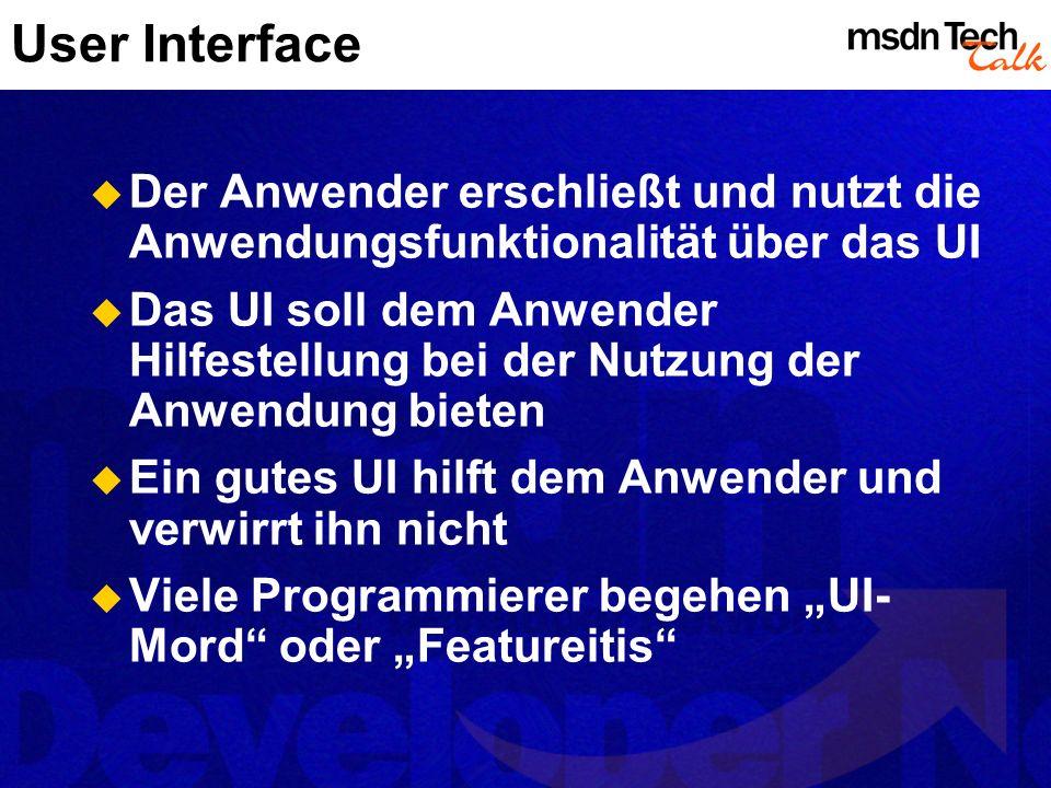 User Interface Der Anwender erschließt und nutzt die Anwendungsfunktionalität über das UI Das UI soll dem Anwender Hilfestellung bei der Nutzung der Anwendung bieten Ein gutes UI hilft dem Anwender und verwirrt ihn nicht Viele Programmierer begehen UI- Mord oder Featureitis