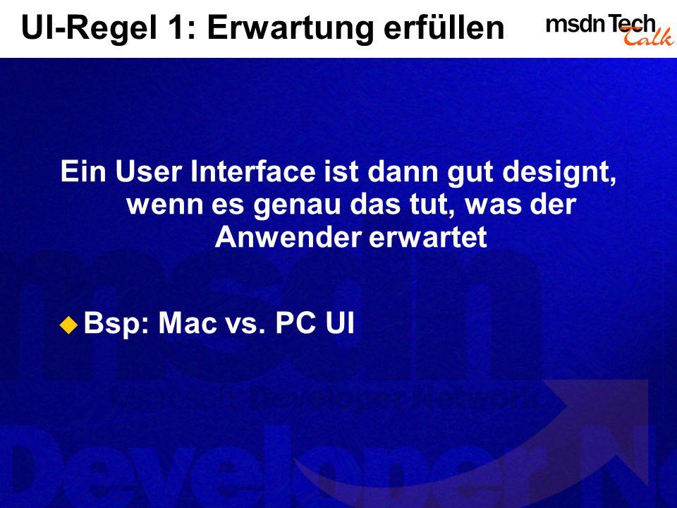 UI-Regel 1: Erwartung erfüllen Ein User Interface ist dann gut designt, wenn es genau das tut, was der Anwender erwartet Bsp: Mac vs.