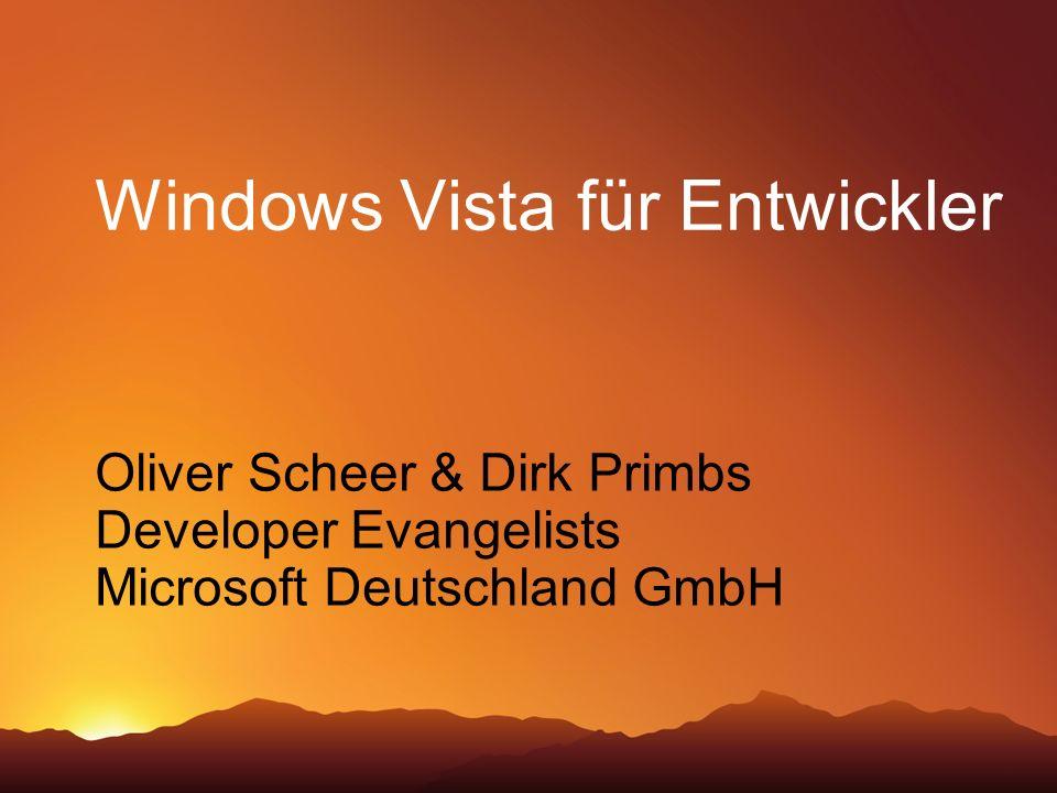 Windows Vista für Entwickler Oliver Scheer & Dirk Primbs Developer Evangelists Microsoft Deutschland GmbH