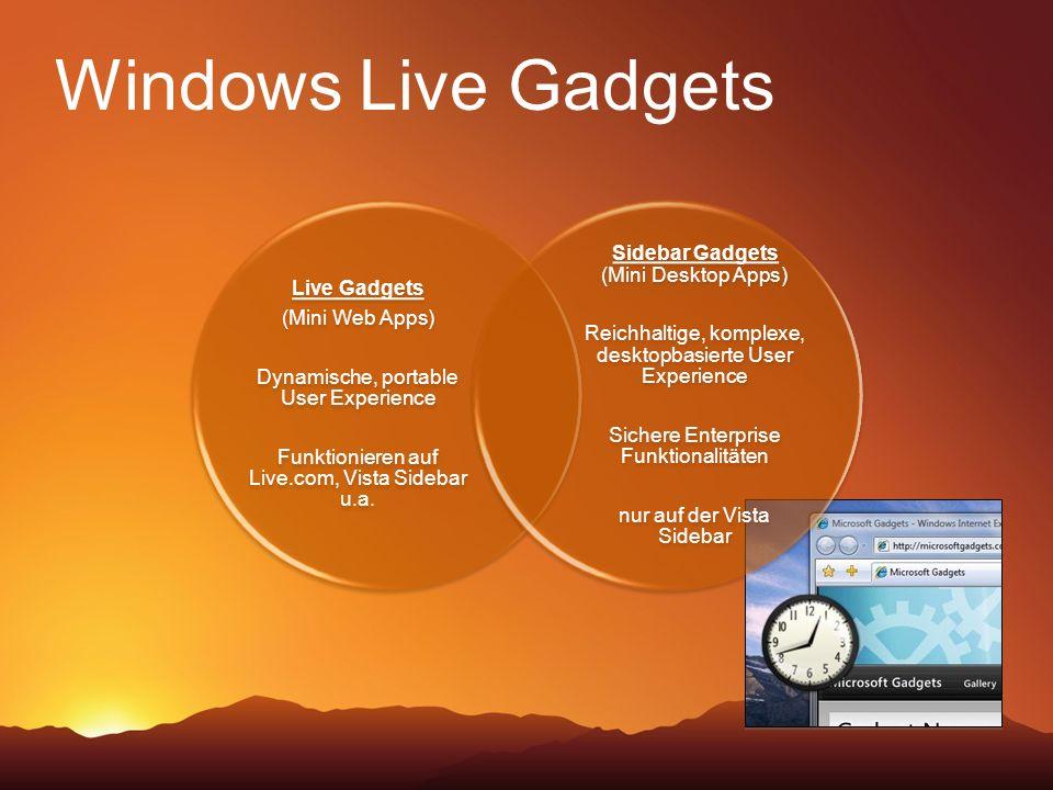 Windows Live Gadgets Live Gadgets (Mini Web Apps) Dynamische, portable User Experience Funktionieren auf Live.com, Vista Sidebar u.a. Sidebar Gadgets