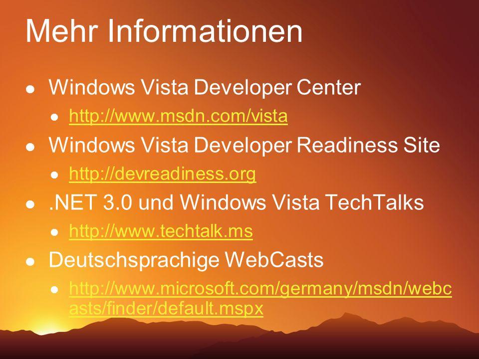 Mehr Informationen Windows Vista Developer Center http://www.msdn.com/vista Windows Vista Developer Readiness Site http://devreadiness.org.NET 3.0 und