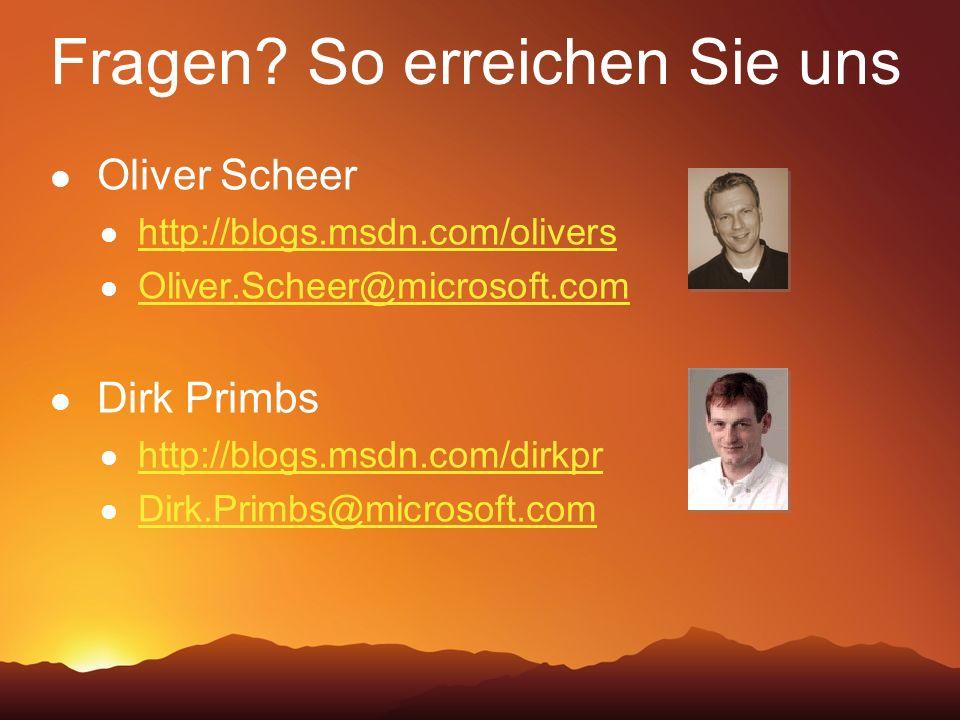 Fragen? So erreichen Sie uns Oliver Scheer http://blogs.msdn.com/olivers Oliver.Scheer@microsoft.com Dirk Primbs http://blogs.msdn.com/dirkpr Dirk.Pri