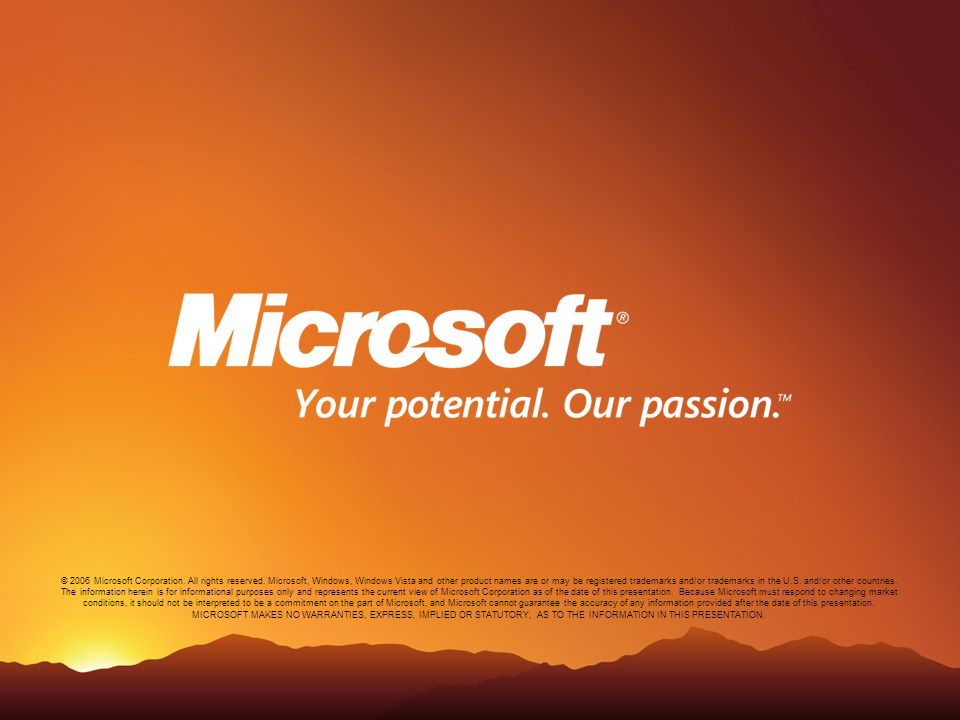 © 2006 Microsoft Corporation. All rights reserved. Microsoft, Windows, Windows Vista and other product names are or may be registered trademarks and/o
